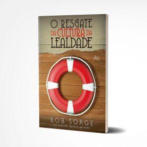 O Resgate da Cultura da Lealdade | Bob Sorge