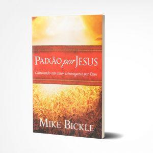Paixão por Jesus | Mike Bickle