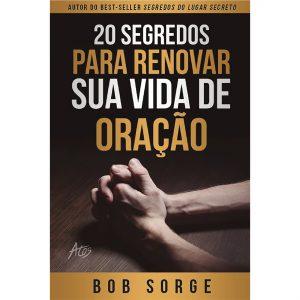 20 Segredos Para Renovar Sua Vida De Oração  I  Bob Sorge