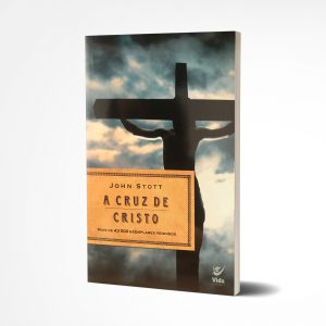 A cruz de Cristo | John Stott