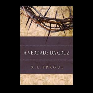 A Verdade da Cruz | RC. Sproul