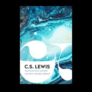 Aquela Fortaleza Medonha | C.S. Lewis